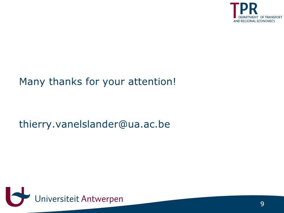 9 Many thanks for your attention! thierry.vanelslander@ua.ac.be