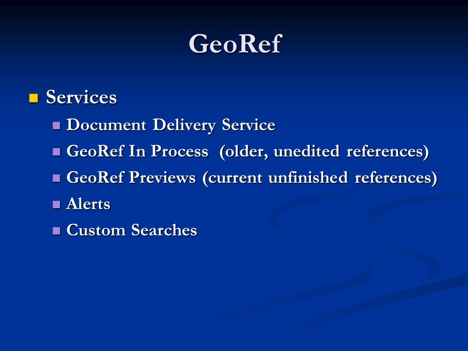 GeoRef Services Services Document Delivery Service Document Delivery Service GeoRef In Process (older, unedited references) GeoRef In Process (older,