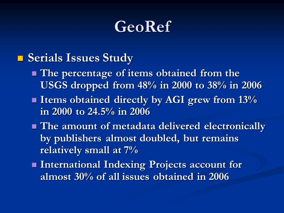GeoRef Serials Issues Study Serials Issues Study The percentage of items obtained from the USGS dropped from 48% in 2000 to 38% in 2006 The percentage