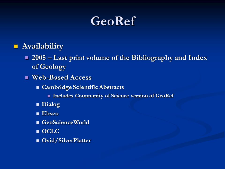 GeoRef Availability Availability 2005 – Last print volume of the Bibliography and Index of Geology 2005 – Last print volume of the Bibliography and In