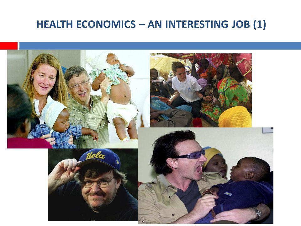 HEALTH ECONOMICS – AN INTERESTING JOB (2) Michael Moores movie, SICKO He does not use rigorous economic techniques...