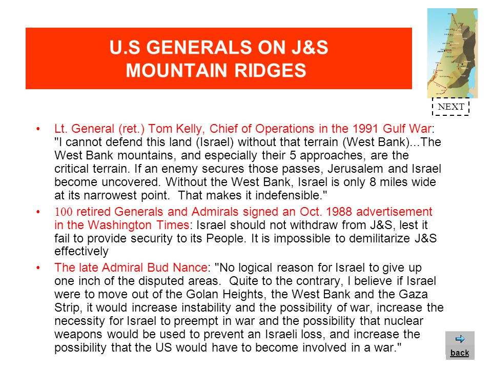 U.S GENERALS ON J&S MOUNTAIN RIDGES The late Admiral Bud Nance: The eastern mountain ridge of the West Bank is one of the world s best tank barriers.