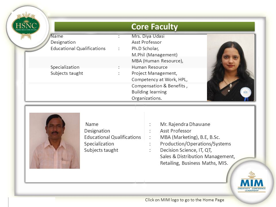 Core Faculty Click on MIM logo to go to the Home Page Core Faculty Name:Mrs. Diya Udasi DesignationAsst Professor Educational Qualifications:Ph.D Scho