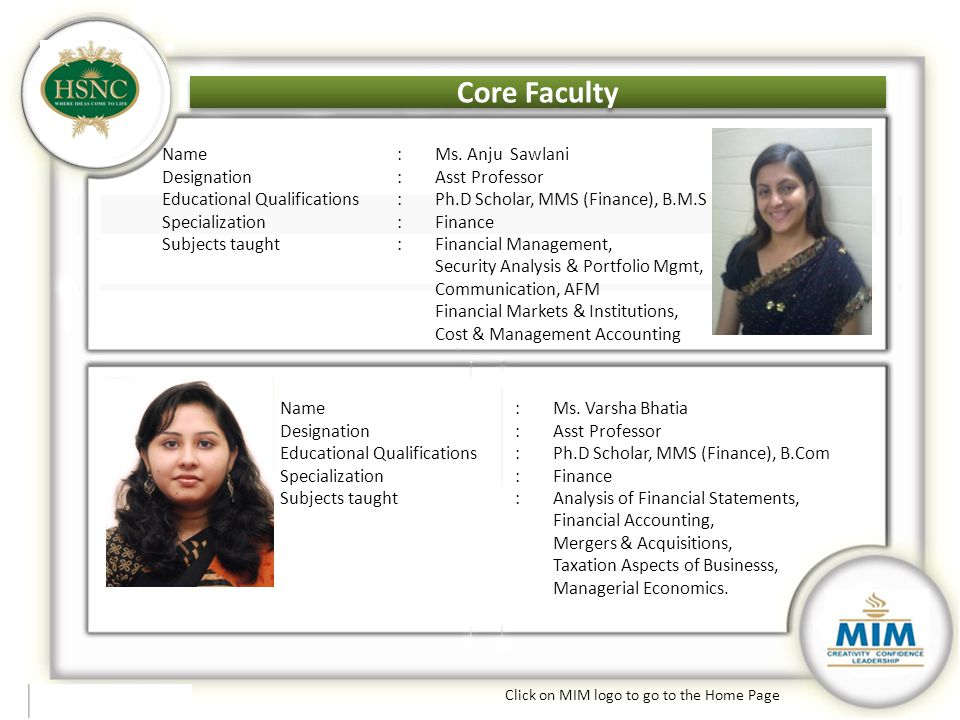 Core Faculty Click on MIM logo to go to the Home Page Core Faculty Name:Ms. Anju Sawlani Designation:Asst Professor Educational Qualifications:Ph.D Sc