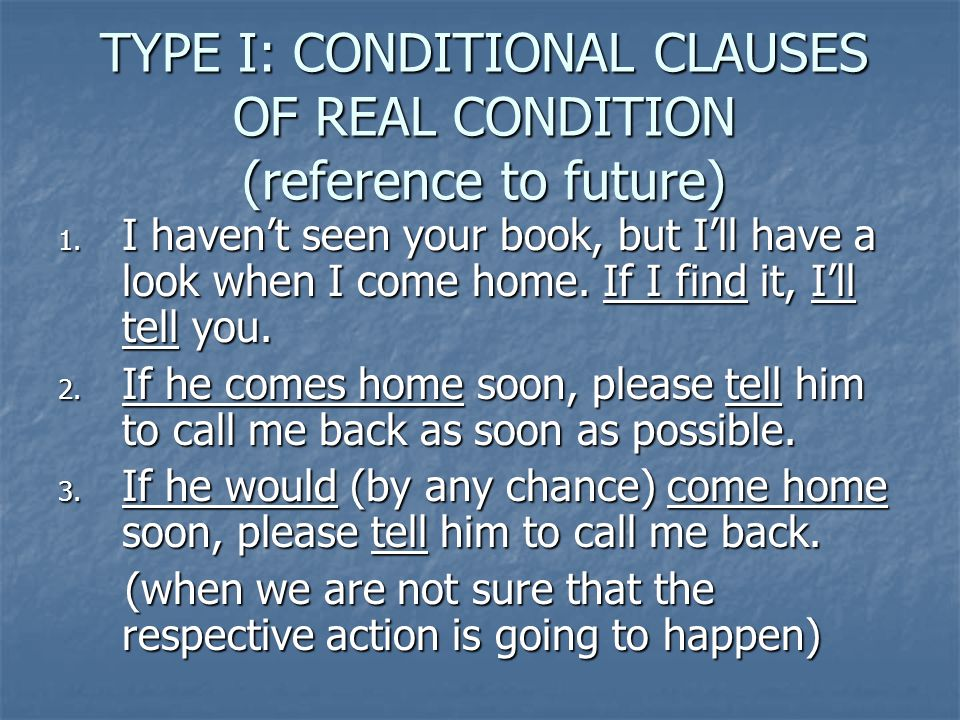 TYPE I: CONDITIONAL CLAUSES OF REAL CONDITION (reference to future) 1.