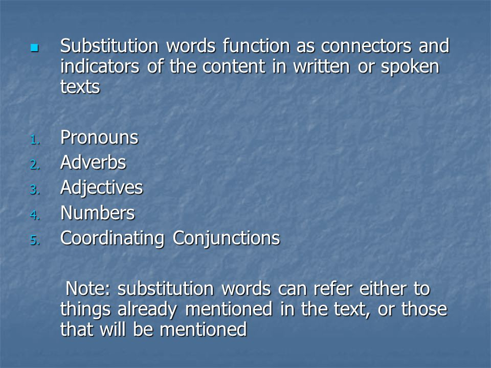 Substitution words function as connectors and indicators of the content in written or spoken texts Substitution words function as connectors and indicators of the content in written or spoken texts 1.