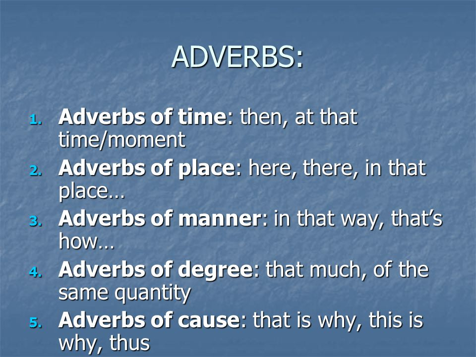 ADVERBS: 1. Adverbs of time: then, at that time/moment 2.