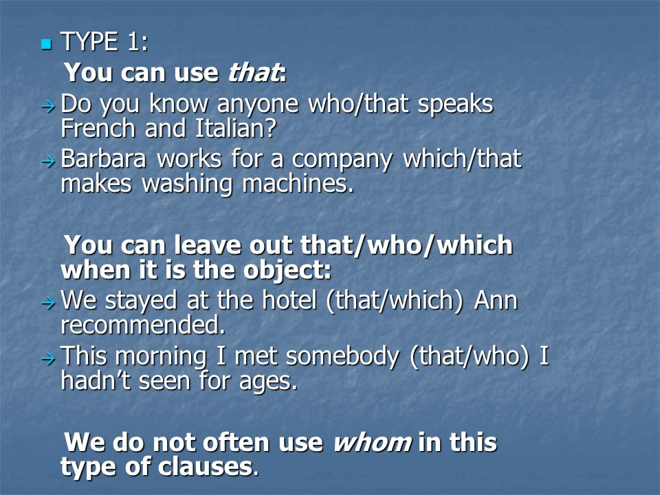 TYPE 1: TYPE 1: You can use that: You can use that: Do you know anyone who/that speaks French and Italian.