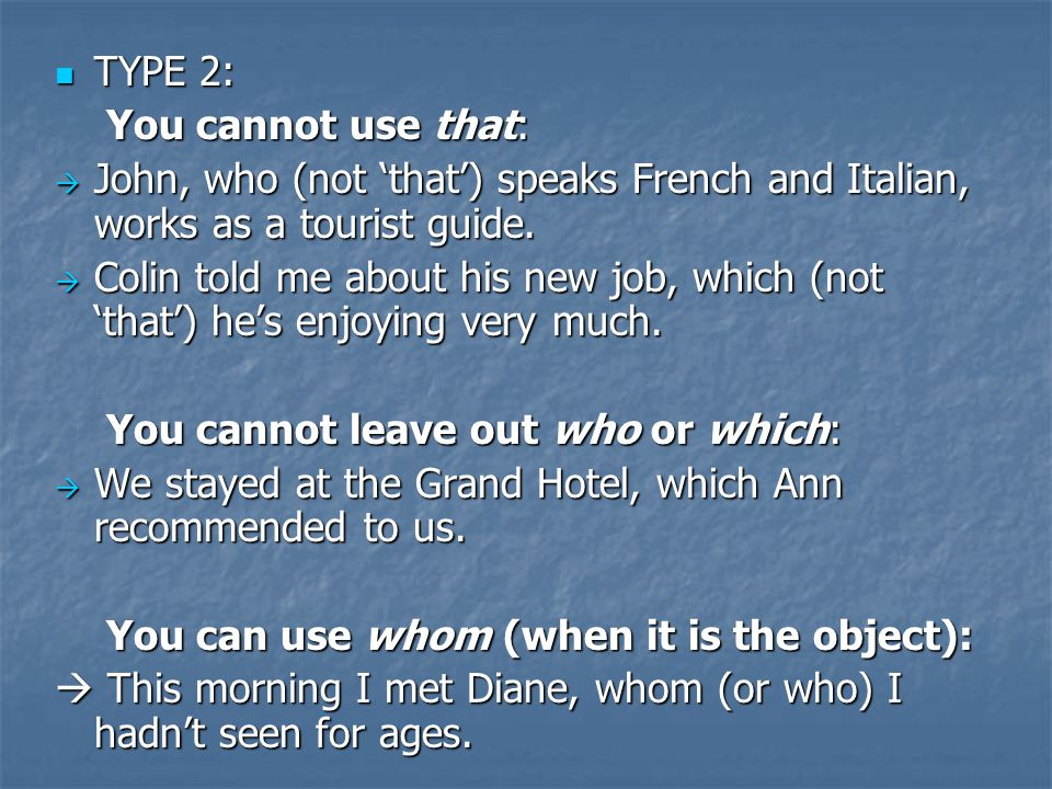 TYPE 2: TYPE 2: You cannot use that: You cannot use that: John, who (not that) speaks French and Italian, works as a tourist guide.
