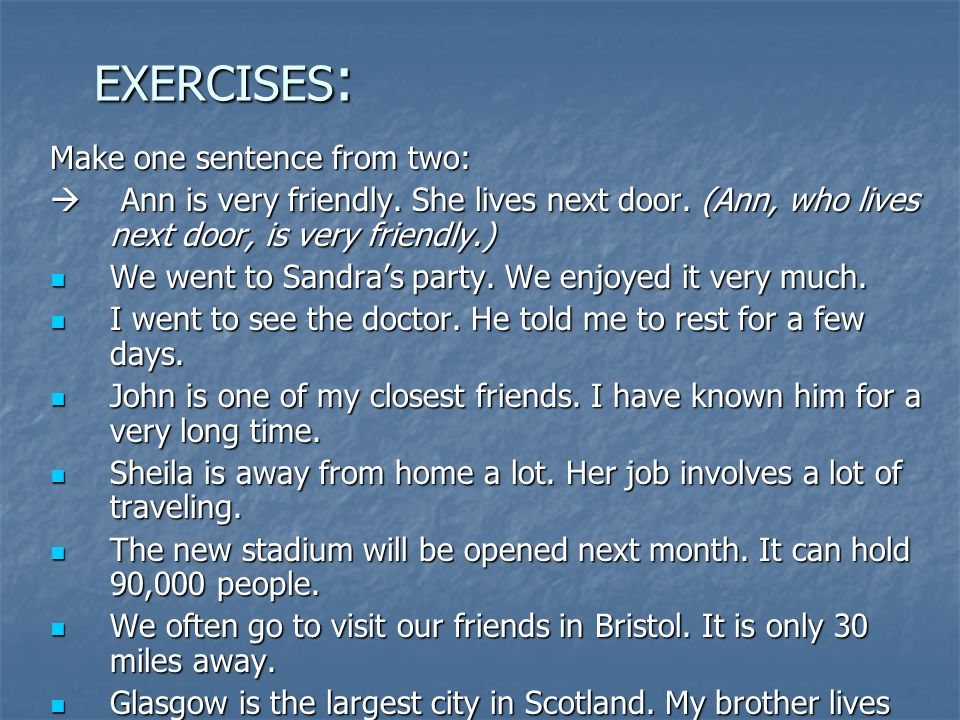 EXERCISES : Make one sentence from two: Ann is very friendly.