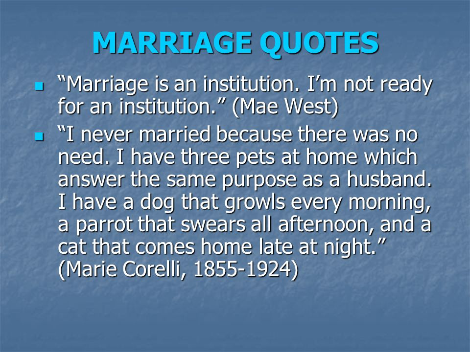 MARRIAGE QUOTES Marriage is an institution. Im not ready for an institution.