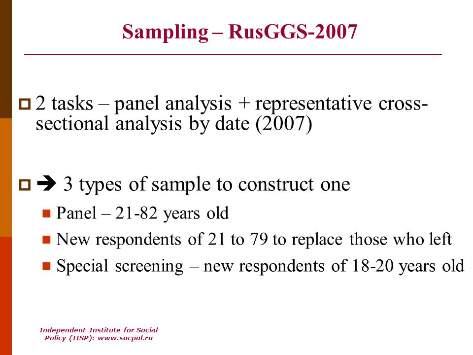Independent Institute for Social Policy (IISP): www.socpol.ru Sampling – RusGGS-2007 2 tasks – panel analysis + representative cross- sectional analys