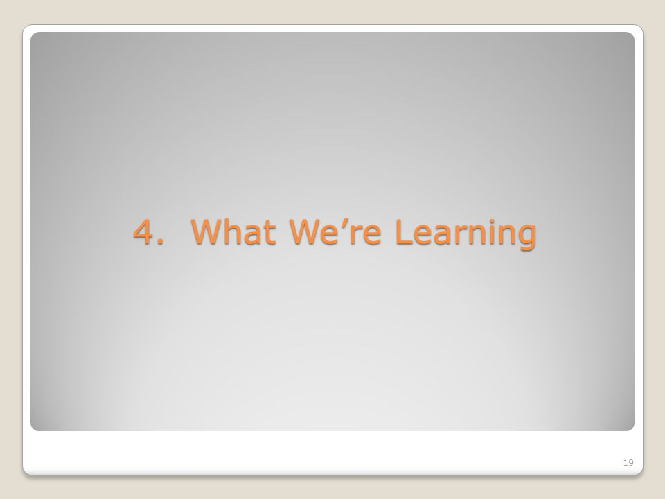 4. What Were Learning 19