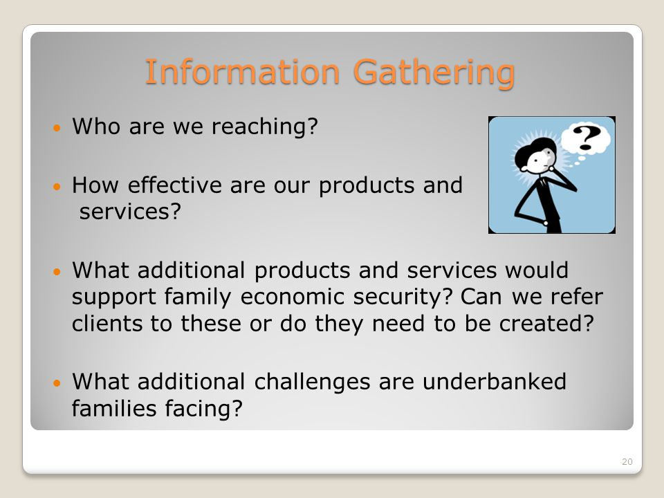 Information Gathering Who are we reaching. How effective are our products and services.