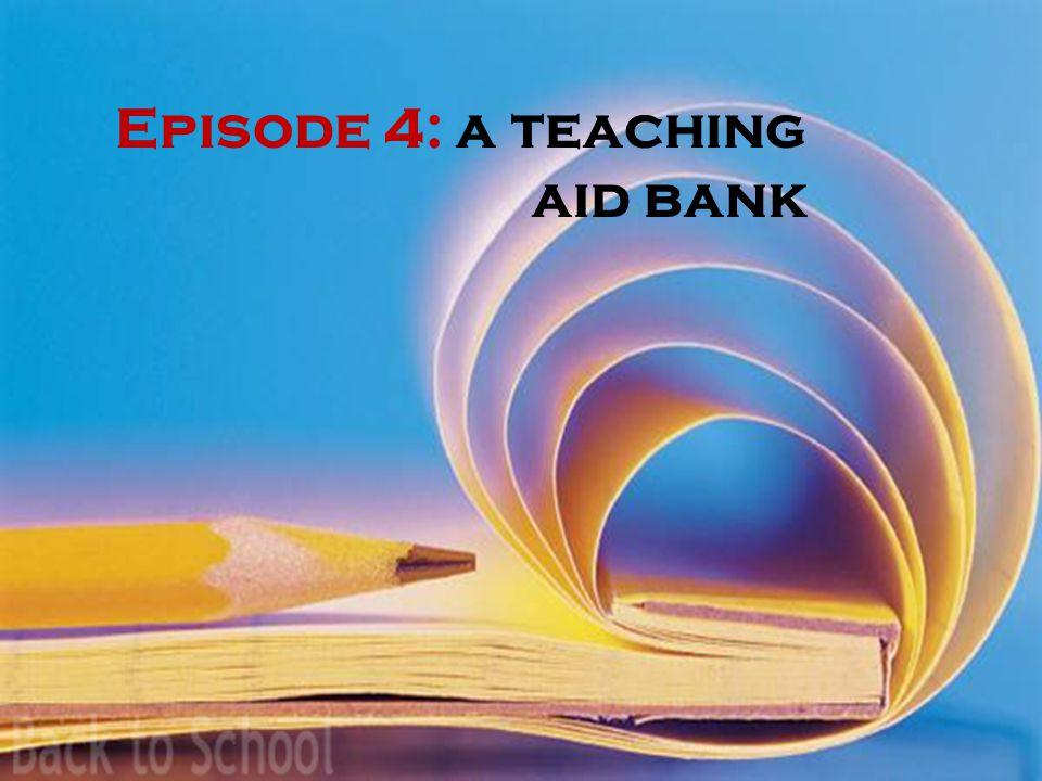Episode 4: a teaching aid bank