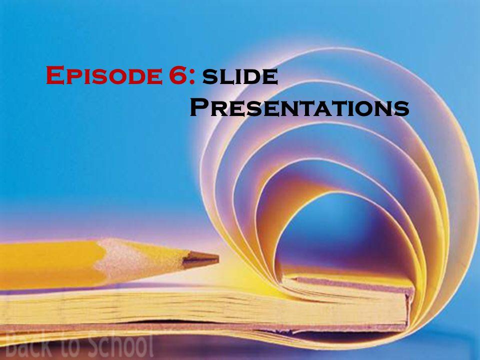 Episode 6: slide Presentations