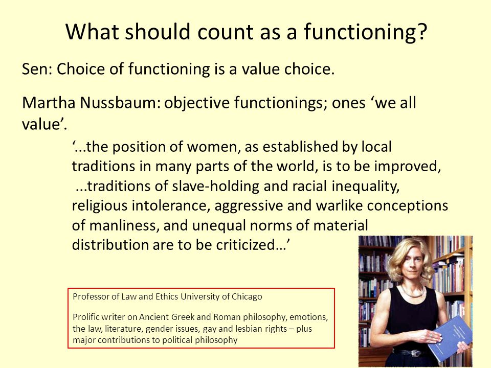 What should count as a functioning? Sen: Choice of functioning is a value choice. Martha Nussbaum: objective functionings; ones we all value. 53 Profe