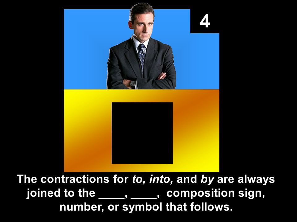 4 The contractions for to, into, and by are always joined to the ____, ____, composition sign, number, or symbol that follows.