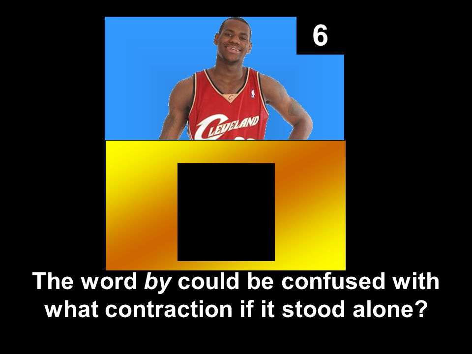 6 The word by could be confused with what contraction if it stood alone