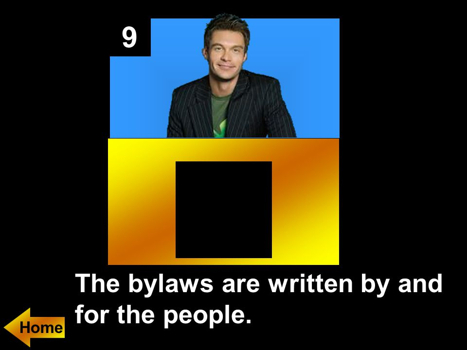 9 The bylaws are written by and for the people.