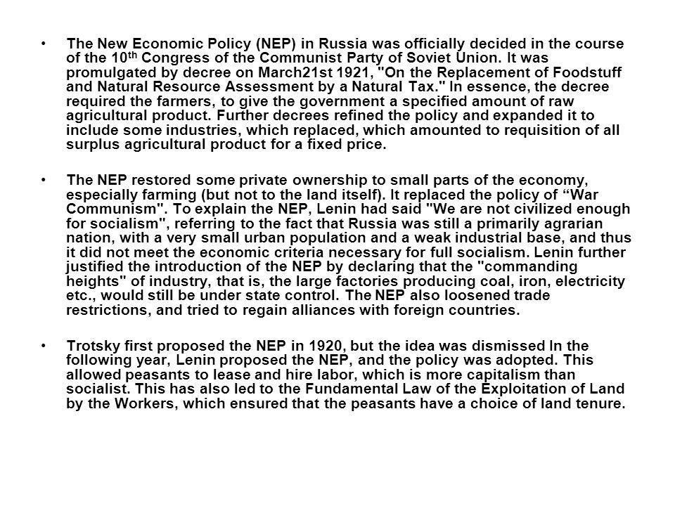 The New Economic Policy (NEP) in Russia was officially decided in the course of the 10 th Congress of the Communist Party of Soviet Union. It was prom