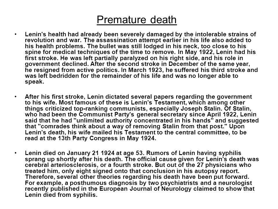 Premature death Lenin's health had already been severely damaged by the intolerable strains of revolution and war. The assassination attempt earlier i