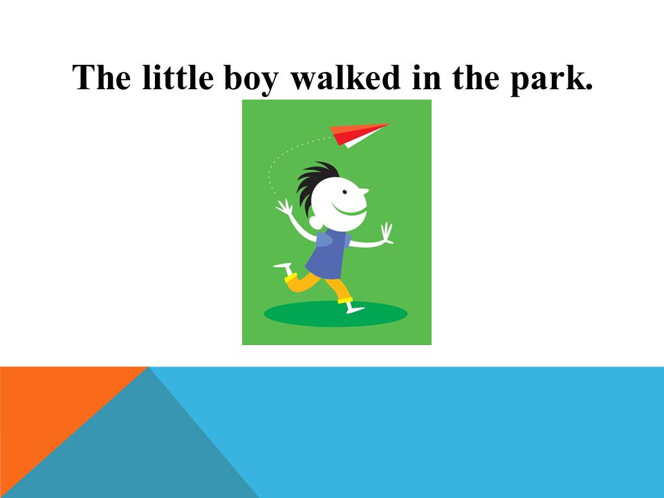 The little boy walked in the park.