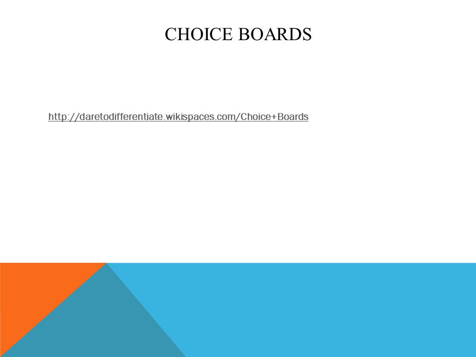 CHOICE BOARDS http://daretodifferentiate.wikispaces.com/Choice+Boards