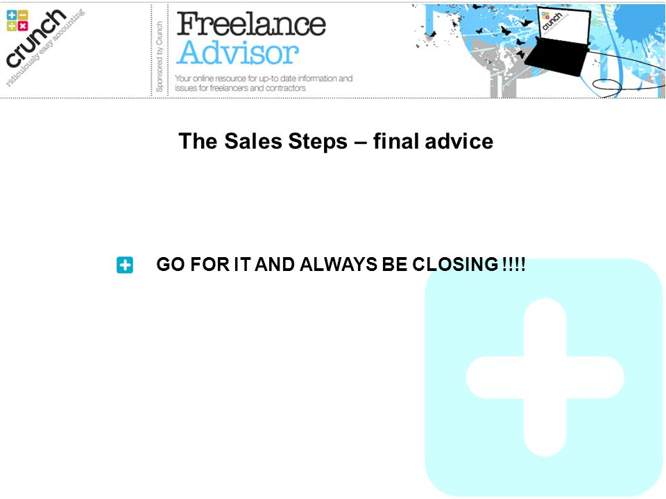 GO FOR IT AND ALWAYS BE CLOSING !!!! The Sales Steps – final advice