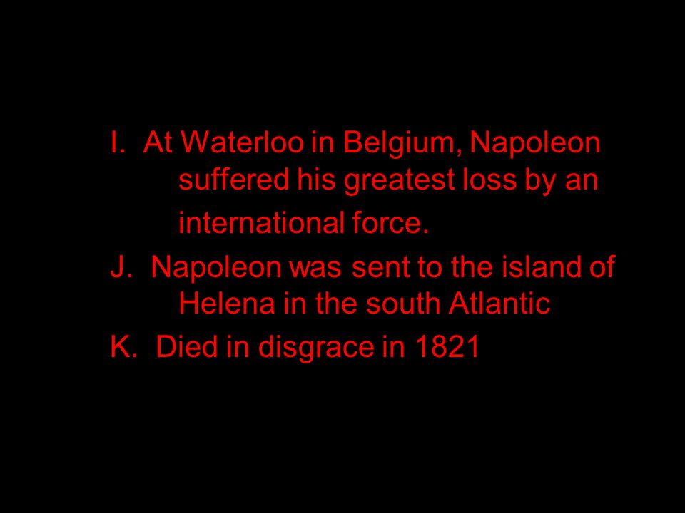 I. At Waterloo in Belgium, Napoleon suffered his greatest loss by an international force.