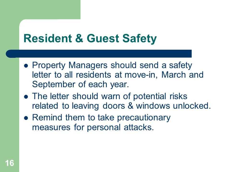 16 Resident & Guest Safety Property Managers should send a safety letter to all residents at move-in, March and September of each year. The letter sho