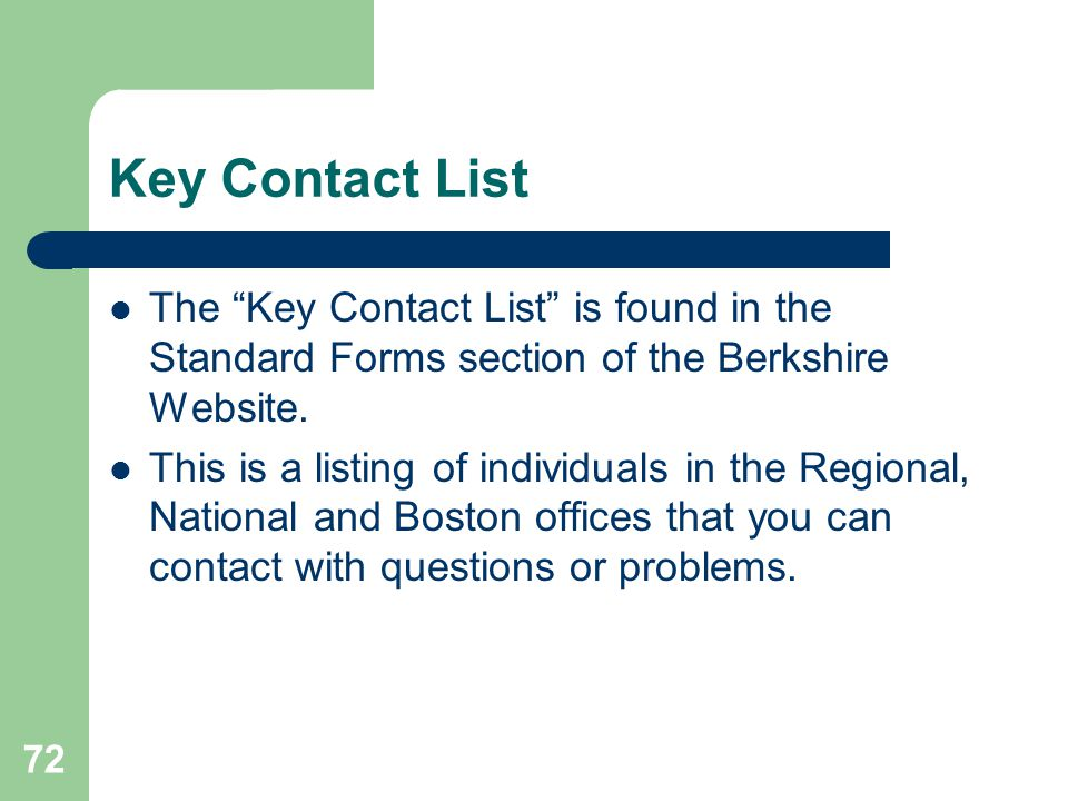 72 Key Contact List The Key Contact List is found in the Standard Forms section of the Berkshire Website. This is a listing of individuals in the Regi