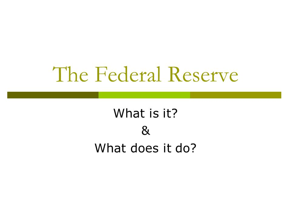 The Federal Reserve What is it? & What does it do?
