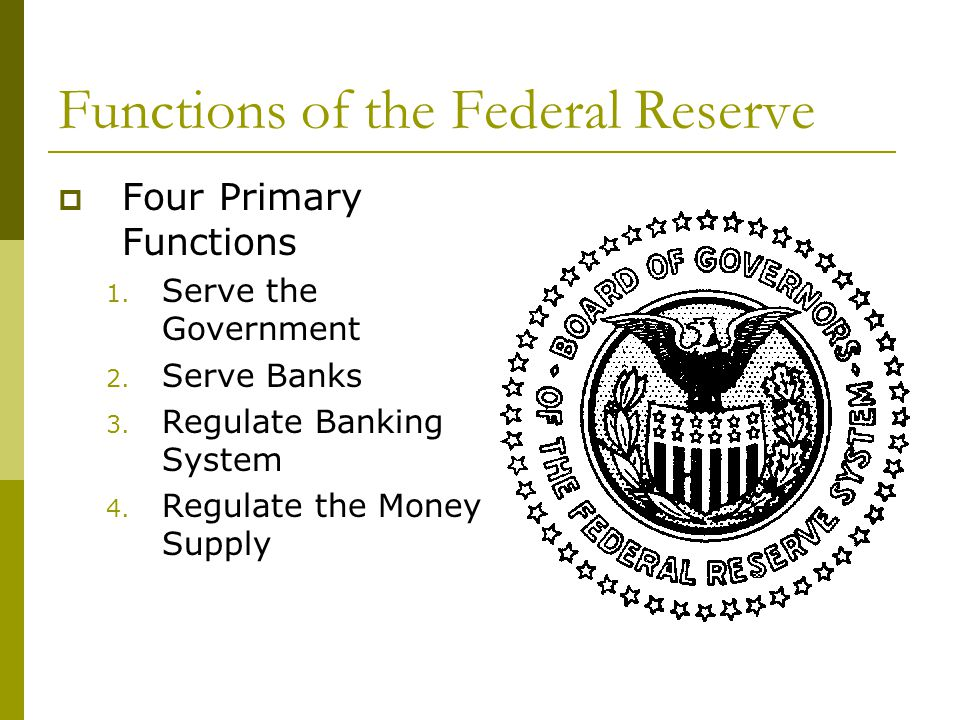 Functions of the Federal Reserve Four Primary Functions 1.