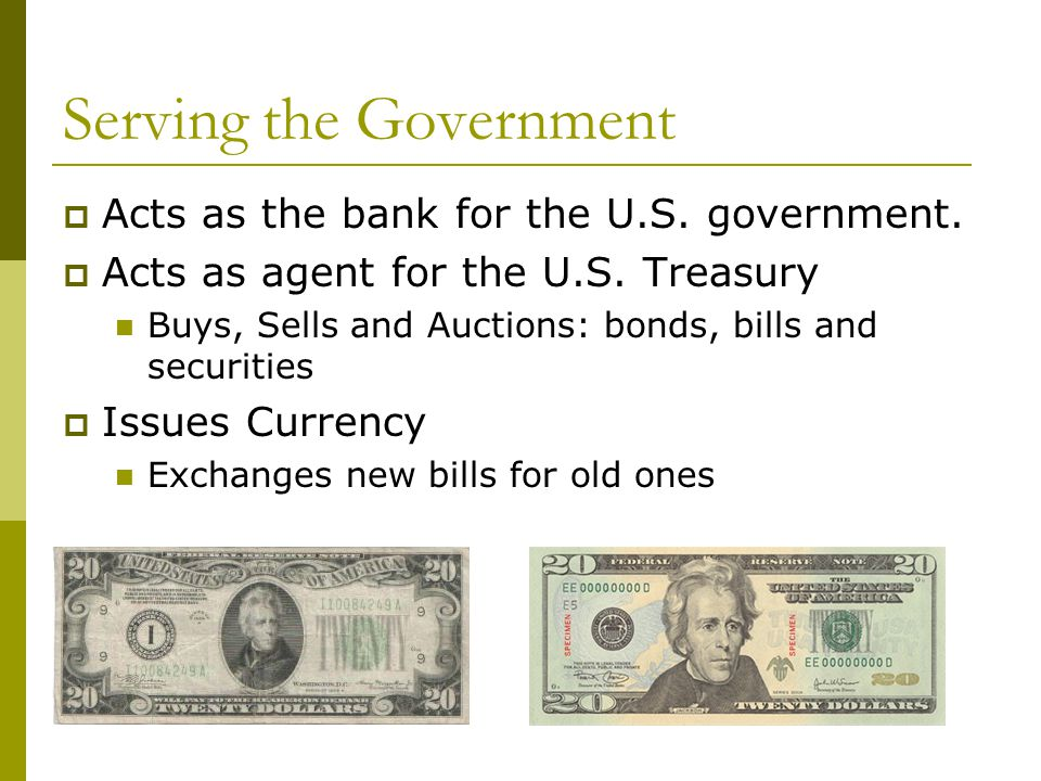 Serving the Government Acts as the bank for the U.S.