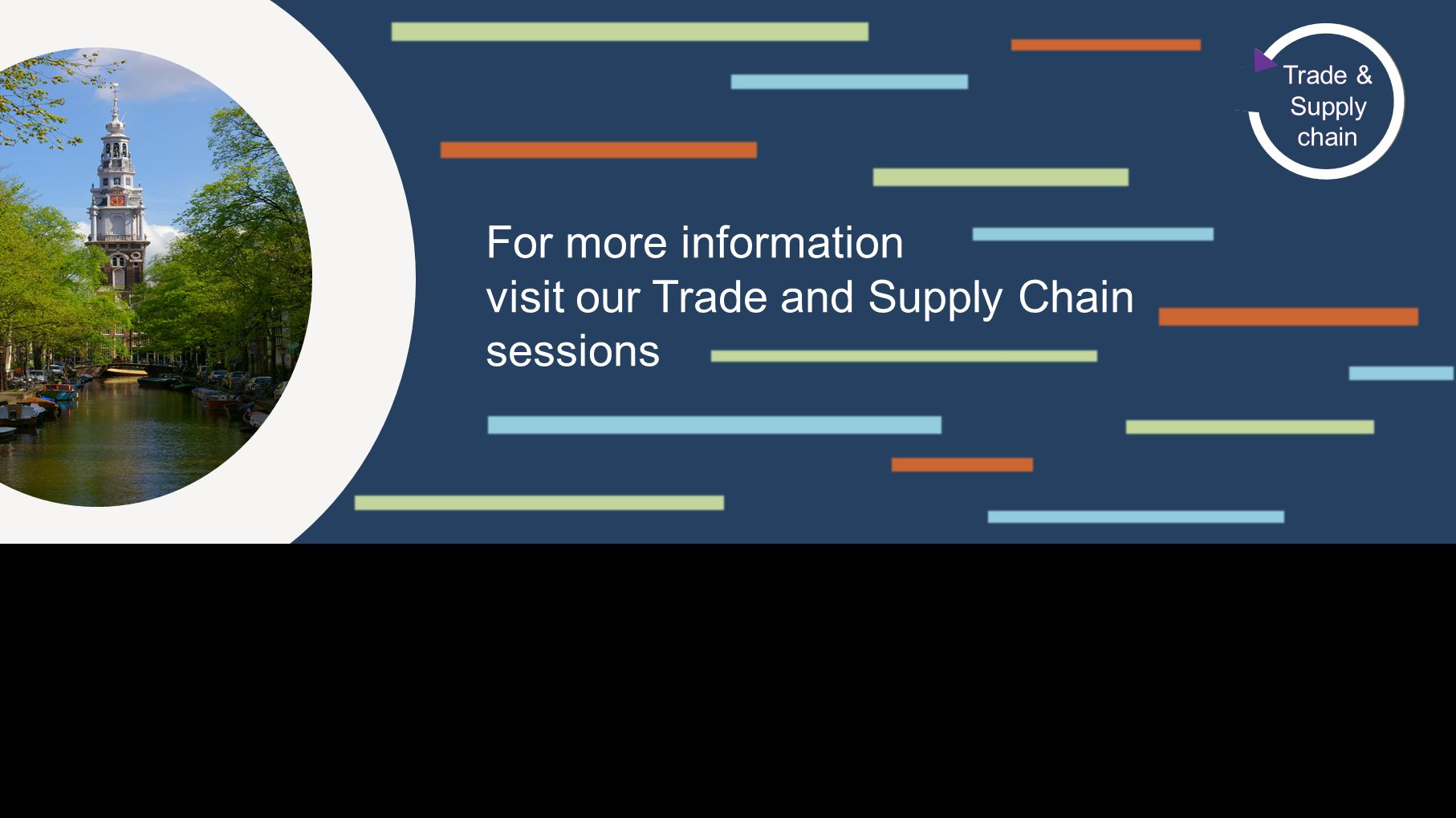 This Area Will Not Be Seen For more information visit our Trade and Supply Chain sessions Trade & Supply chain