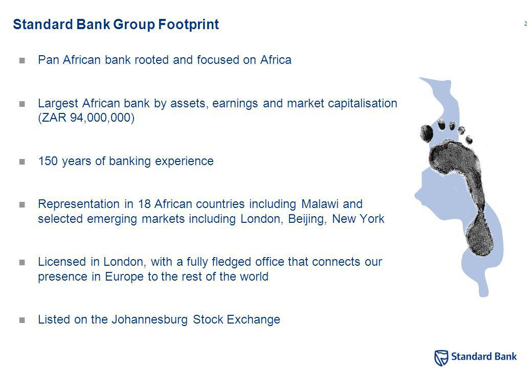 2 Standard Bank Group Footprint Pan African bank rooted and focused on Africa Largest African bank by assets, earnings and market capitalisation (ZAR