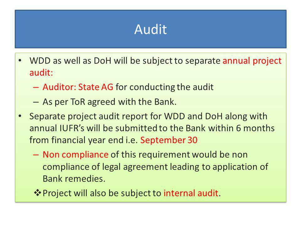 WDD as well as DoH will be subject to separate annual project audit: – Auditor: State AG for conducting the audit – As per ToR agreed with the Bank.