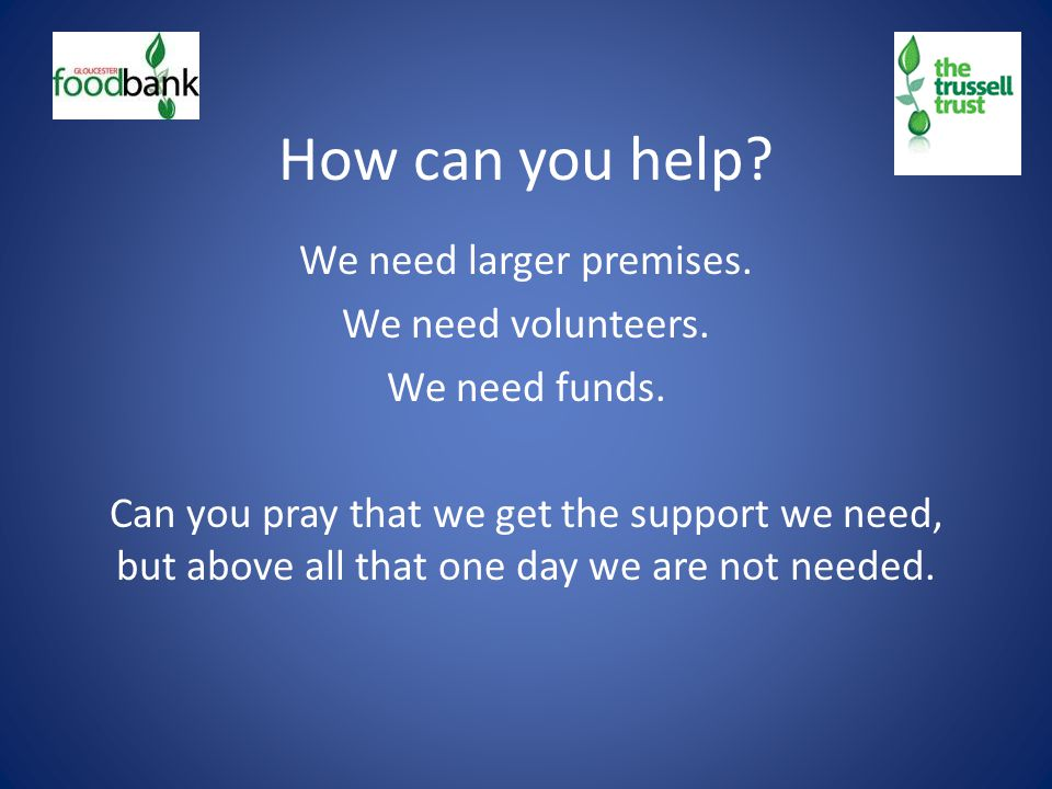 How can you help. We need larger premises. We need volunteers.
