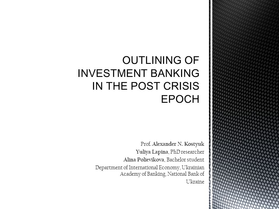 description of the current trends and challenges of the investment banking market in 2008 – 2011 examination of the main investment banking features and key factors that determined the banks` success in investment sphere during the post-crisis period identifying major players and events, problems of global investment banking, including key areas of this industry