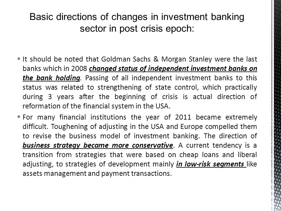 It should be noted that Goldman Sachs & Morgan Stanley were the last banks which in 2008 changed status of independent investment banks on the bank holding.