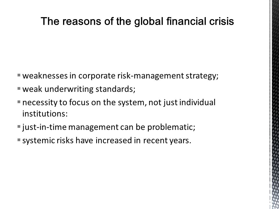 weaknesses in corporate risk-management strategy; weak underwriting standards; necessity to focus on the system, not just individual institutions: just-in-time management can be problematic; systemic risks have increased in recent years.