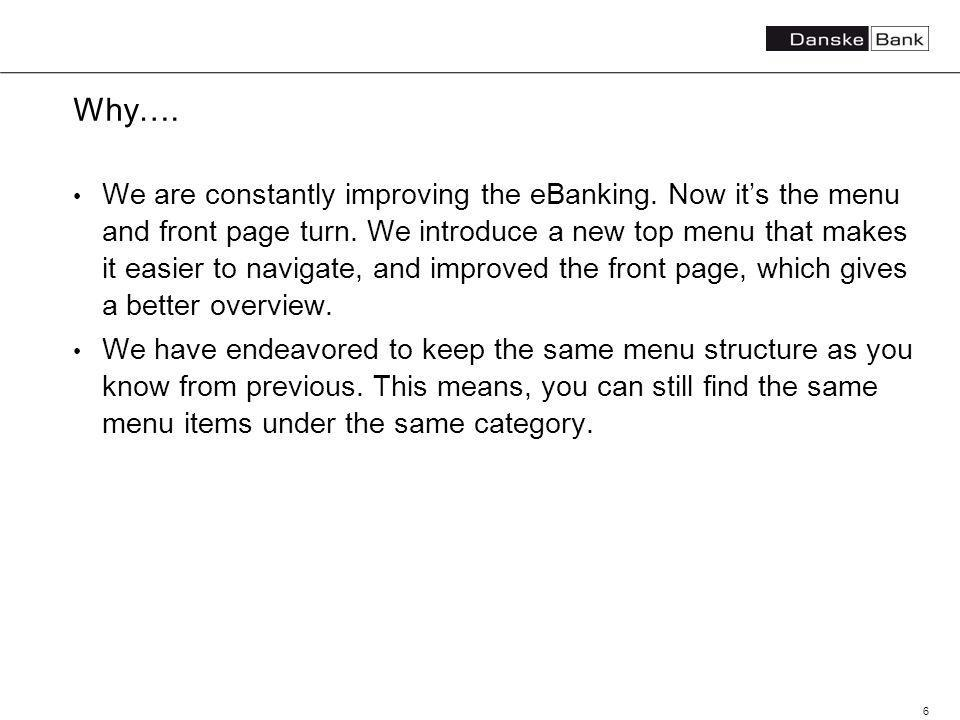 6 Why…. We are constantly improving the eBanking.