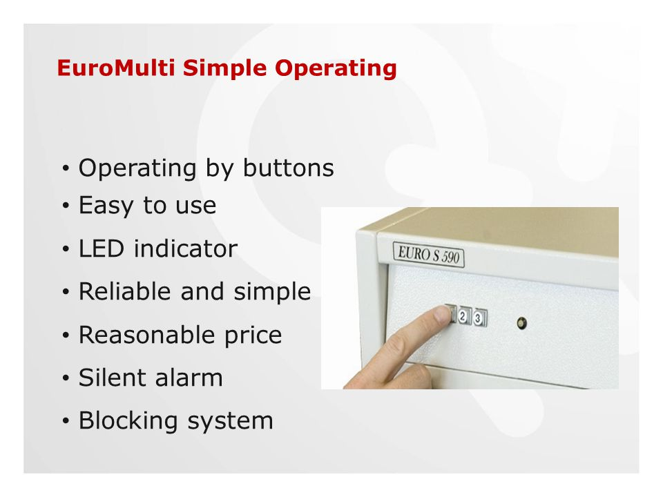 EuroMulti Simple Operating Operating by buttons Easy to use LED indicator Reliable and simple Reasonable price Silent alarm Blocking system