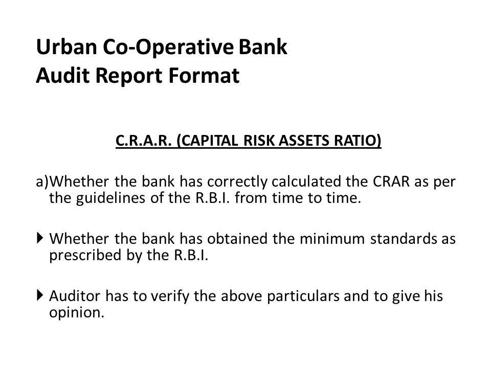 Urban Co-Operative Bank Audit Report Format C.R.A.R. (CAPITAL RISK ASSETS RATIO) a)Whether the bank has correctly calculated the CRAR as per the guide