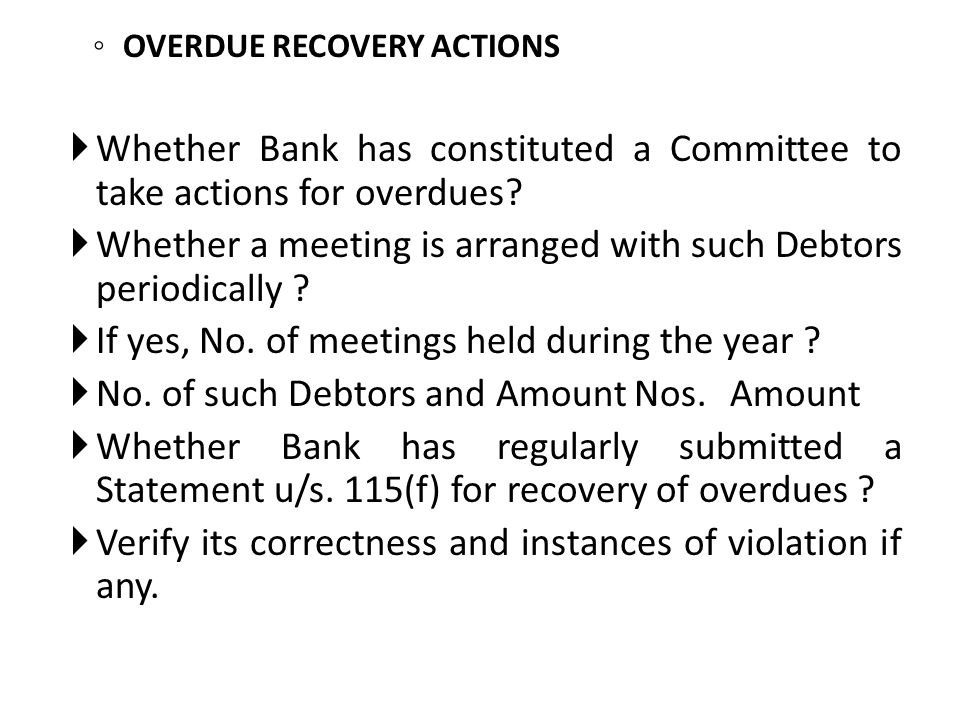 OVERDUE RECOVERY ACTIONS Whether Bank has constituted a Committee to take actions for overdues? Whether a meeting is arranged with such Debtors period