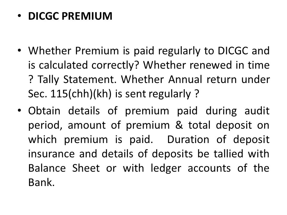 DICGC PREMIUM Whether Premium is paid regularly to DICGC and is calculated correctly? Whether renewed in time ? Tally Statement. Whether Annual return