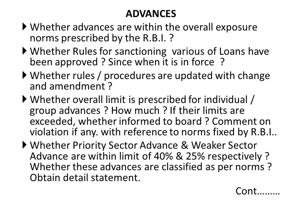 ADVANCES Whether advances are within the overall exposure norms prescribed by the R.B.I. ? Whether Rules for sanctioning various of Loans have been ap