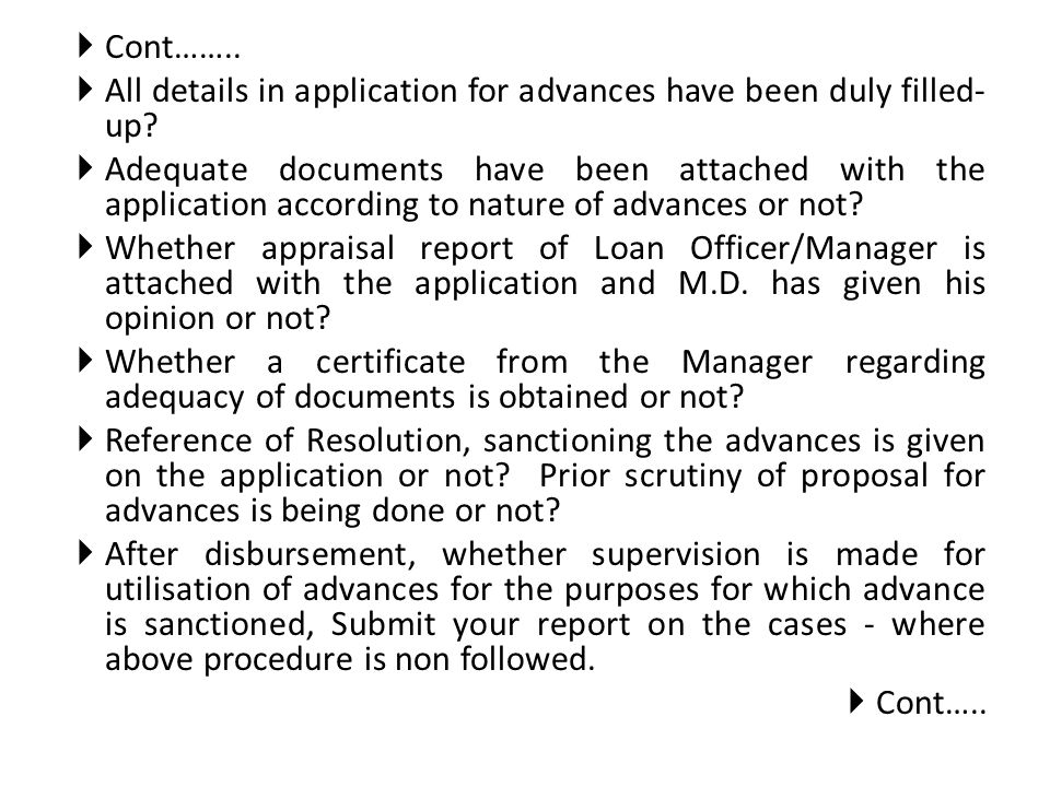 Cont…….. All details in application for advances have been duly filled- up? Adequate documents have been attached with the application according to na