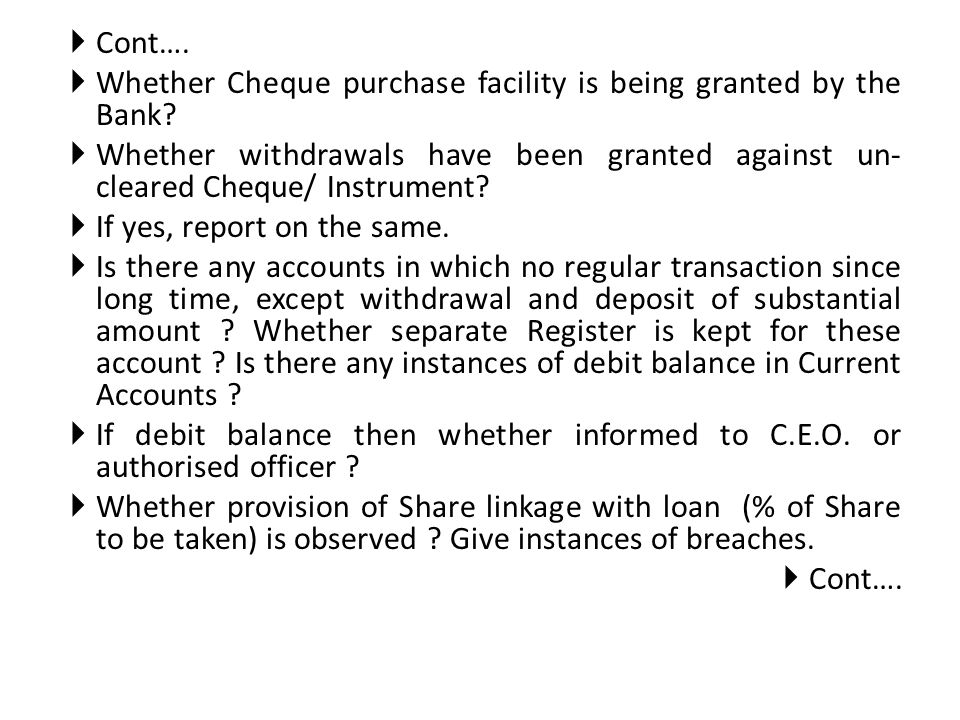 Whether Cheque purchase facility is being granted by the Bank? Whether withdrawals have been granted against un- cleared Cheque/ Instrument? If yes, r